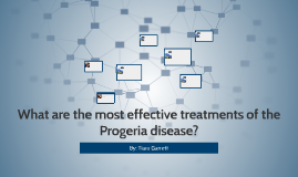 What are the most effective treatments of the Progeria disea