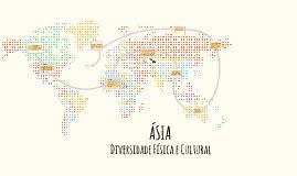 ÁSIA: Diversidade Física e Cultural