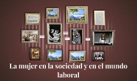 Copy of La mujer  en la sociedad y en el mundo laboral