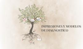 IMPRESIONES Y MODELOS DE DIAGNOSTICO