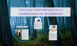 Copy of ventajas y desventajas de la administracion de empresas