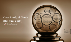 Case Study of Genie (the feral child) by on Prezi