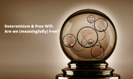 PHI10: Determinism & Free Will: Are we (meaningfully) free?