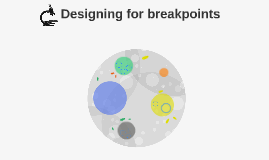 Designing for breakpoints