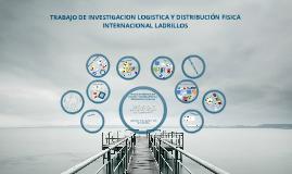 Copy of TRABAJO DE INVESTIGACION LOGISTICA Y DISTRIBUCIÓN FISICA INTERNACIONAL LADRILLOS