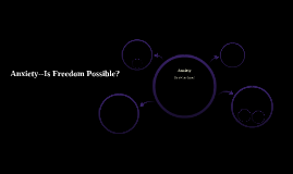 Anxiety--Is Freedom Possible?