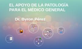 EL APOYO DE LA PATOLOGÍA PARA EL MÉDICO GENERAL
