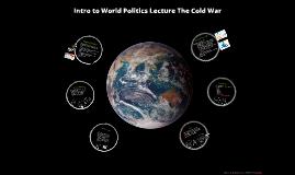 World Politics Lecture 5 The Cold War