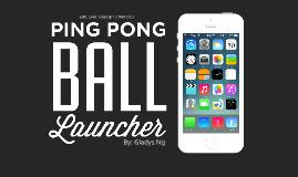 Ping Pong Ball Launcher (Gladys Ng)