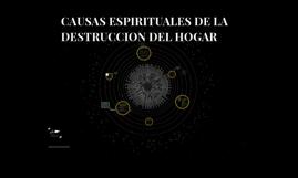 CAUSAS ESPIRITUALES DE LA DESTRUCCION DEL HOGAR