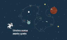 Copy of estructuras cosmicas pequeñas y grandes