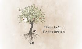 Three to Me : T'Anna Bruton