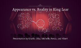 king lear appearance vs reality 2018-03-11 discover the main 'king lear' themes in our handy guide we explore justice, madness, compassion, appearance vs reality, nature, and blindness.