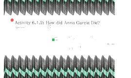 Activity 6.1.2: How did Anna Garcia Die?