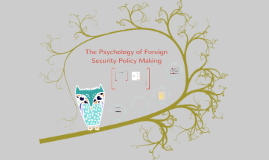 IR4546 The Psychology of Foreign Security Policy Making