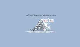 A youth Health and Wellbeing issue
