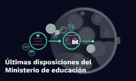 Últimas disposiciones del Ministerio de educación
