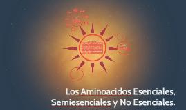Copy of Los Aminoacidos Esenciales, Semiesenciales y No Esenciales.
