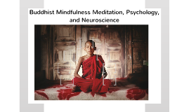 Buddhist Midfulness Meditation, Psychology, and Neuroscience