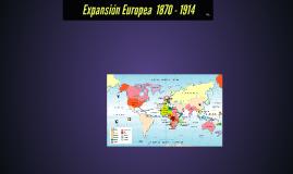 Expansión Europea  1870 - 1914