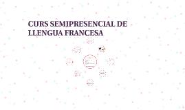 CURS SEMIPRESENCIAL DE LLENGUA FRANCESA