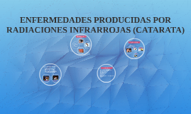 ENFERMEDADES PRODUCIDAS POR RADIACIONES INFRARROJAS