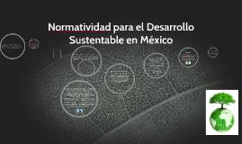 Copy of Normatividad para el Desarrollo Sustentable en México
