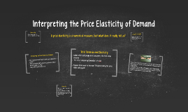 Interpreting the Price Elasticity of Demand