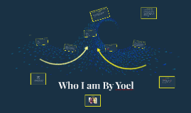 Copy of Who I am By Yoel