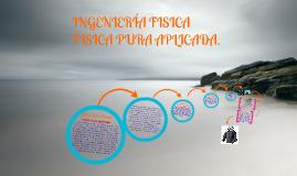 Ingenieria Fisica ,  Fisica Pura Aplicada.