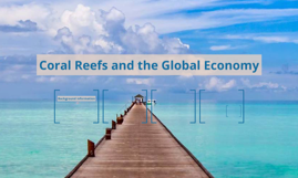 Coral Reefs and the Global Economy