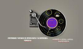 OPORTUNIDADES Y AMENAZAS DEL ENTORNO DIGITAL Y LA CONVERGENC