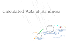 Calculated Acts of Kindness