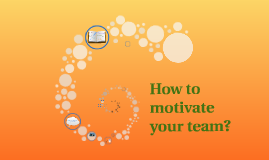 How to motivate your team?