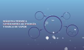 MÁQUINA TERMICA GENERADORA DE ENERGÍA Y BARCO DE VAPOR