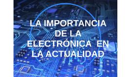 Copy of LA IMPORTANCIA DE LA ELECTRÓNICA  EN LA ACTUALIDAD