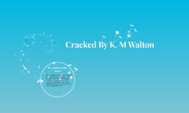 Cracked By K. M Walton