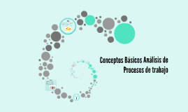 Copy of Conceptos Basicos Analisis de Procesos de trabajo