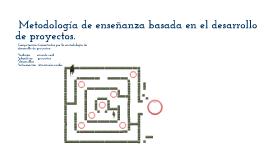 Metodología de enseñanza basada en el desarrollo de proyectos.