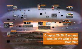 Chapters 26-28: East and West in the Grip of the Cold War