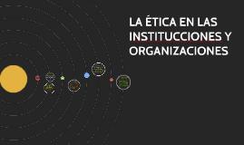 LA ÉTICA EN LAS INSTITUCCIONES Y ORGANIZACIONES
