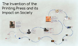The Invention Of Printing Press And Its Impact On Society By Lorraine Hall Prezi