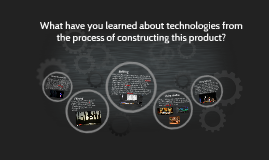 What have you learned about technologies from the process of