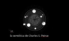 la semiotica de Charles S. Peirce
