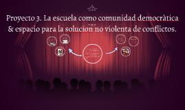 Copy of Proyecto 3. La escuela como comunidad democràtica & espacio