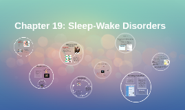 Chapter 19: Sleep Wake Disorders