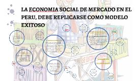 Copy of LA ECONOMIA SOCIAL DE MERCADO EN EL PERU, DEBE REPLICARSE CO