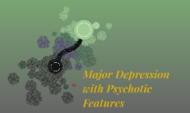 Major Depression with Psychotic Features