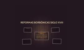 REFORMAS BORBÓNICAS SIGLO XVIII