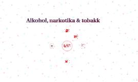 Alkohol, narkotika & tobakk